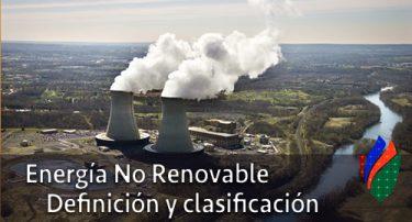 Energía No Renovable: Definición y clasificación