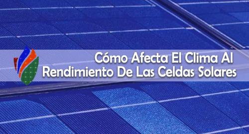Cómo Afecta El Clima Al Rendimiento De Las Celdas Solares