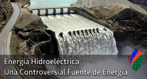 Energ 237 A Hidroel 233 Ctrica Una Controversial Fuente De