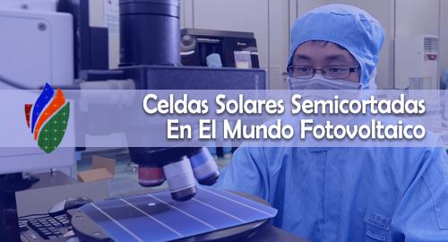 Por Qué Las Celdas Solares Semicortadas Son Una Adición Inteligente Al Mundo Fotovoltaico