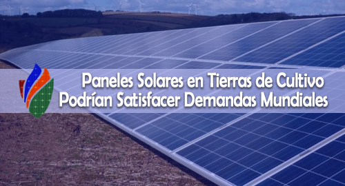 Paneles Solares en Tierras de Cultivo Podrían Satisfacer Demandas Mundiales de Energía