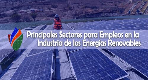 Principales Sectores para Empleos en la Industria de las Energías Renovables