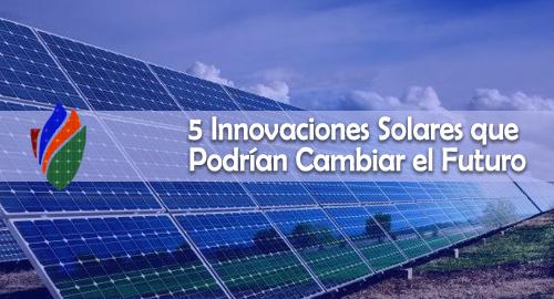 5 Innovaciones Solares que Podrían Cambiar el Futuro